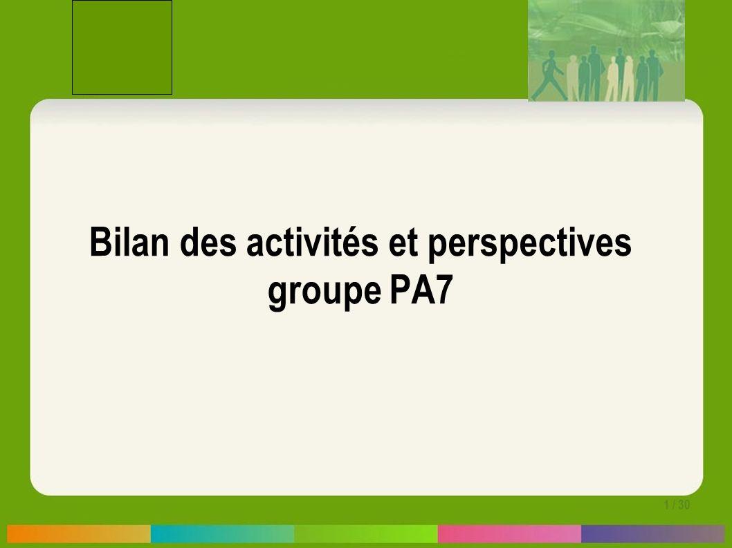 1 / 30 Bilan des activités et perspectives groupe PA7