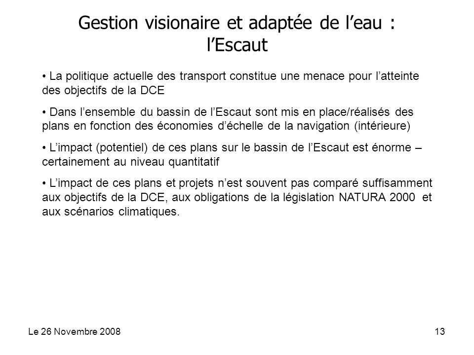 Le 26 Novembre 200813 La politique actuelle des transport constitue une menace pour latteinte des objectifs de la DCE Dans lensemble du bassin de lEsc