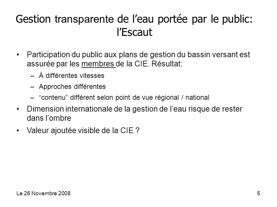 Le 26 Novembre 20085 Gestion transparente de leau portée par le public: lEscaut Participation du public aux plans de gestion du bassin versant est assurée par les membres de la CIE.
