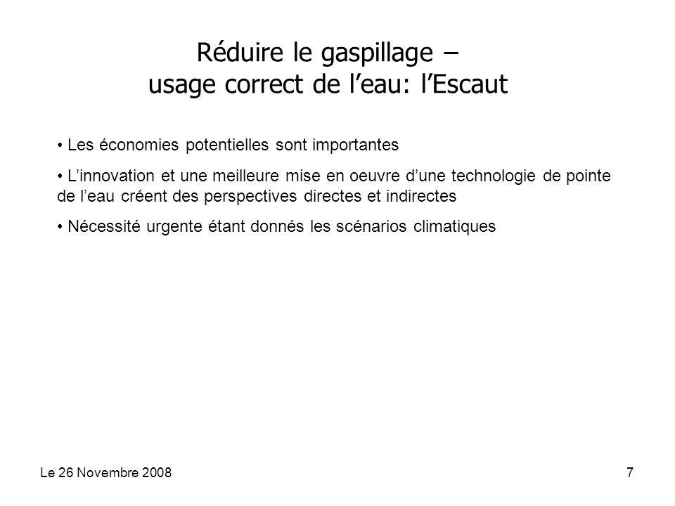 Le 26 Novembre 20087 Réduire le gaspillage – usage correct de leau: lEscaut Les économies potentielles sont importantes Linnovation et une meilleure m