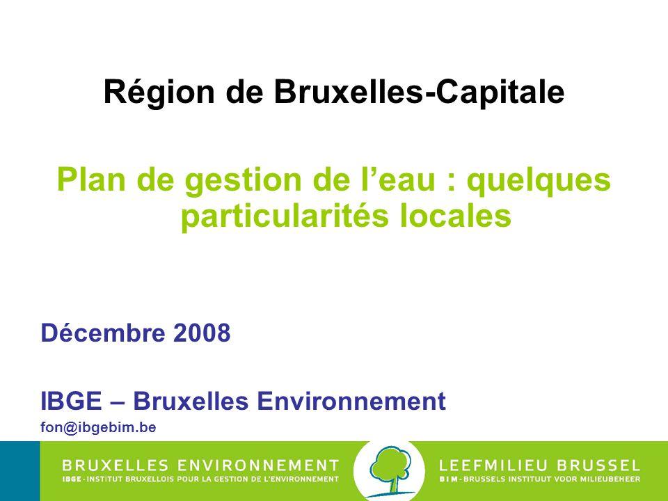 Région de Bruxelles-Capitale Plan de gestion de leau : quelques particularités locales Décembre 2008 IBGE – Bruxelles Environnement fon@ibgebim.be