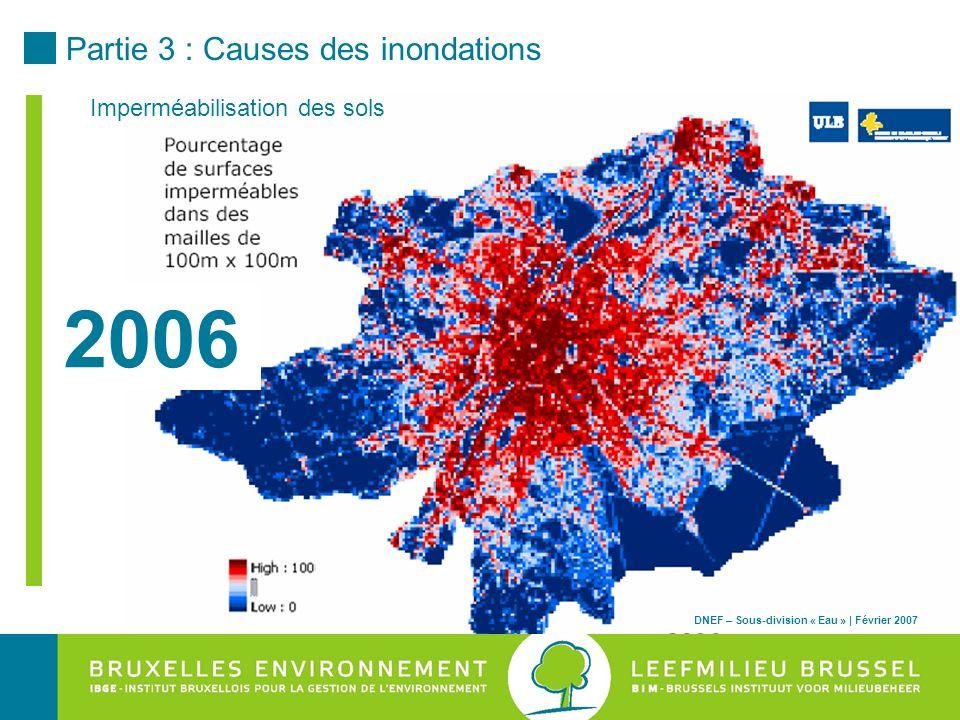 Partie 3 : Causes des inondations DNEF – Sous-division « Eau » | Février 2007 2006 Imperméabilisation des sols DNEF – Sous-division « Eau » | Février