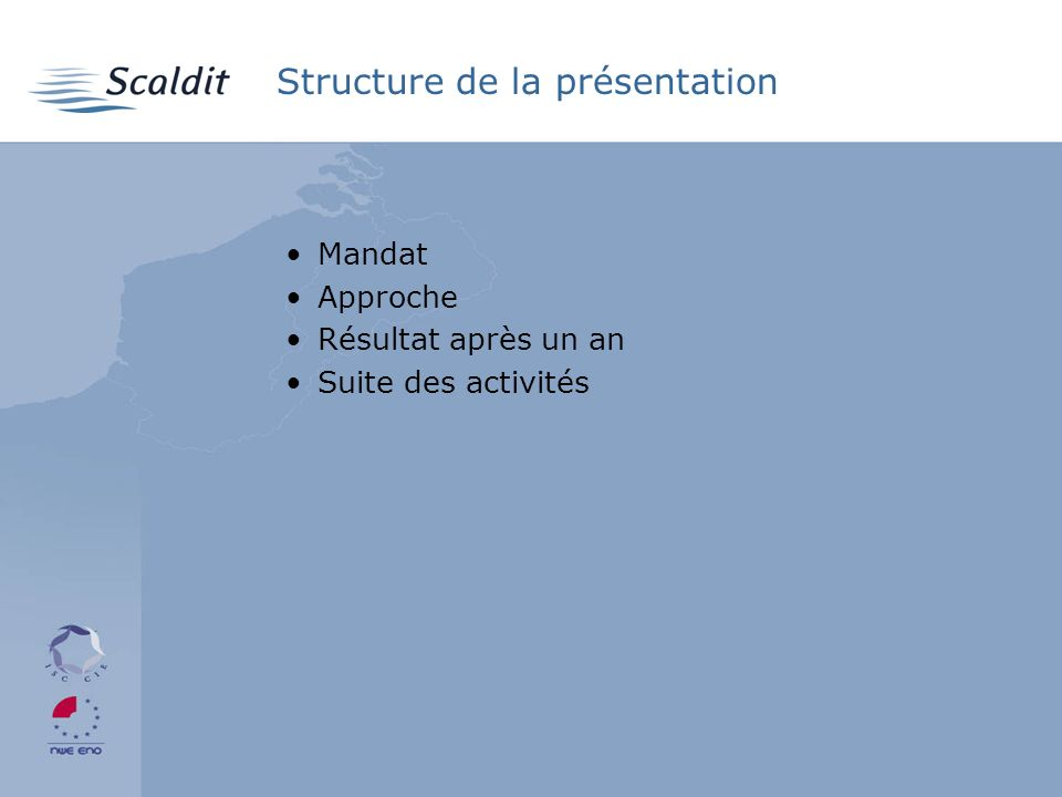 Structure de la présentation Mandat Approche Résultat après un an Suite des activités