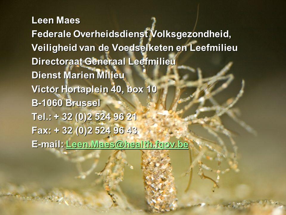 Leen Maes Federale Overheidsdienst Volksgezondheid, Veiligheid van de Voedselketen en Leefmilieu Directoraat Generaal Leefmilieu Dienst Marien Milieu Victor Hortaplein 40, box 10 B-1060 Brussel Tel.: + 32 (0)2 524 96 21 Fax: + 32 (0)2 524 96 43 E-mail: Leen.Maes@health.fgov.be Leen.Maes@health.fgov.be