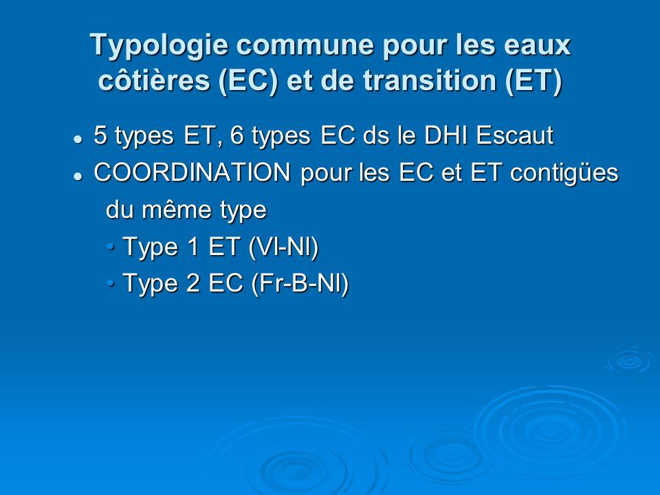 Typologie commune pour les eaux côtières (EC) et de transition (ET) 5 types ET, 6 types EC ds le DHI Escaut 5 types ET, 6 types EC ds le DHI Escaut COORDINATION pour les EC et ET contigües COORDINATION pour les EC et ET contigües du même type Type 1 ET (Vl-Nl)Type 1 ET (Vl-Nl) Type 2 EC (Fr-B-Nl)Type 2 EC (Fr-B-Nl)