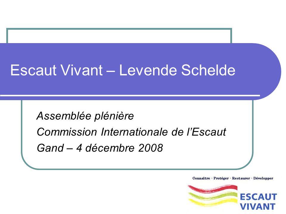 Escaut Vivant – Levende Schelde Assemblée plénière Commission Internationale de lEscaut Gand – 4 décembre 2008