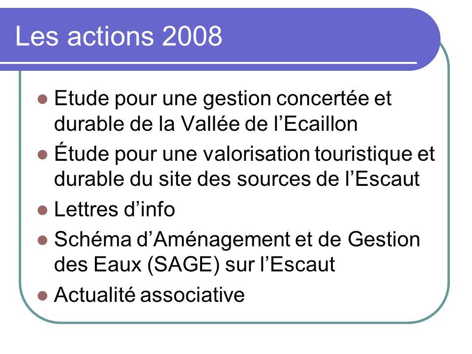 Les actions 2008 Etude pour une gestion concertée et durable de la Vallée de lEcaillon Étude pour une valorisation touristique et durable du site des