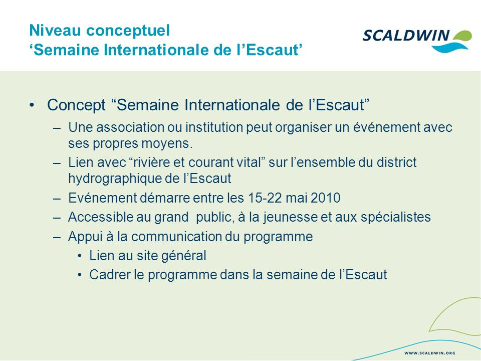 Niveau conceptuel Semaine Internationale de lEscaut Concept Semaine Internationale de lEscaut –Une association ou institution peut organiser un événement avec ses propres moyens.