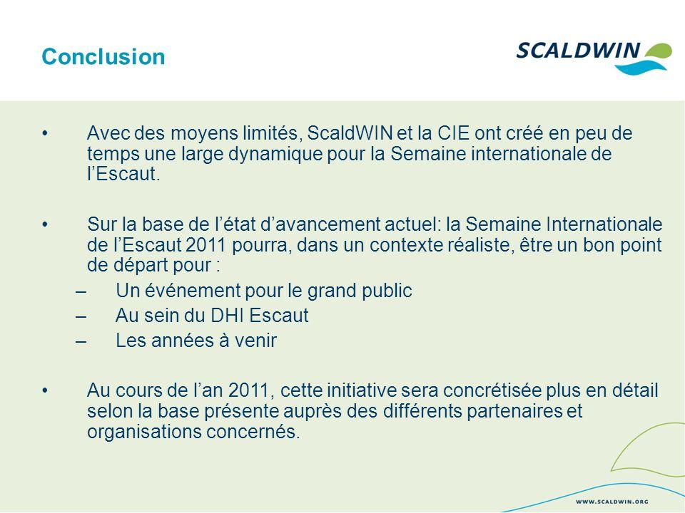 Conclusion Avec des moyens limités, ScaldWIN et la CIE ont créé en peu de temps une large dynamique pour la Semaine internationale de lEscaut. Sur la