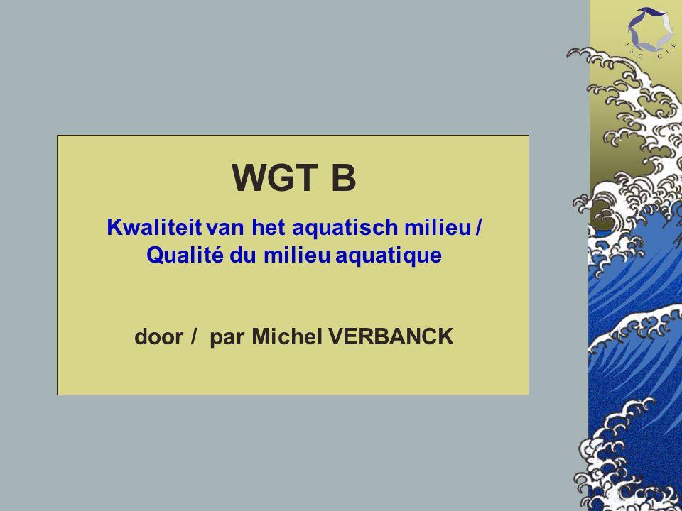 WGT B Kwaliteit van het aquatisch milieu / Qualité du milieu aquatique door / par Michel VERBANCK