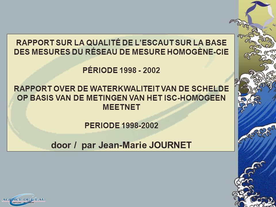 RAPPORT SUR LA QUALITÉ DE LESCAUT SUR LA BASE DES MESURES DU RÉSEAU DE MESURE HOMOGÈNE-CIE PÉRIODE 1998 - 2002 RAPPORT OVER DE WATERKWALITEIT VAN DE SCHELDE OP BASIS VAN DE METINGEN VAN HET ISC-HOMOGEEN MEETNET PERIODE 1998-2002 door / par Jean-Marie JOURNET