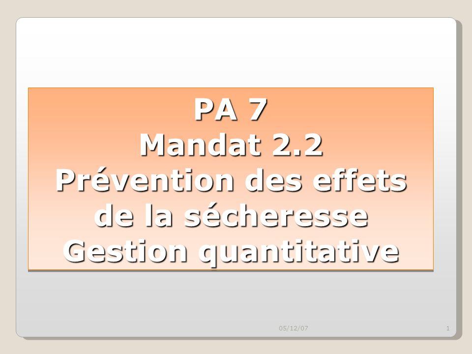 05/12/071 PA 7 Mandat 2.2 Prévention des effets de la sécheresse Gestion quantitative