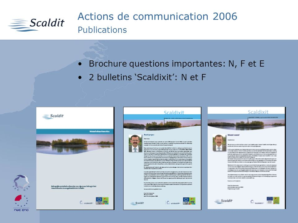 4 Actions de communication 2006 Publications Brochure questions importantes: N, F et E 2 bulletins Scaldixit: N et F