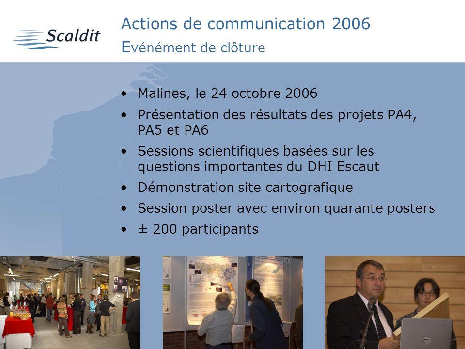 5 Actions de communication 2006 E vénément de clôture Malines, le 24 octobre 2006 Présentation des résultats des projets PA4, PA5 et PA6 Sessions scie