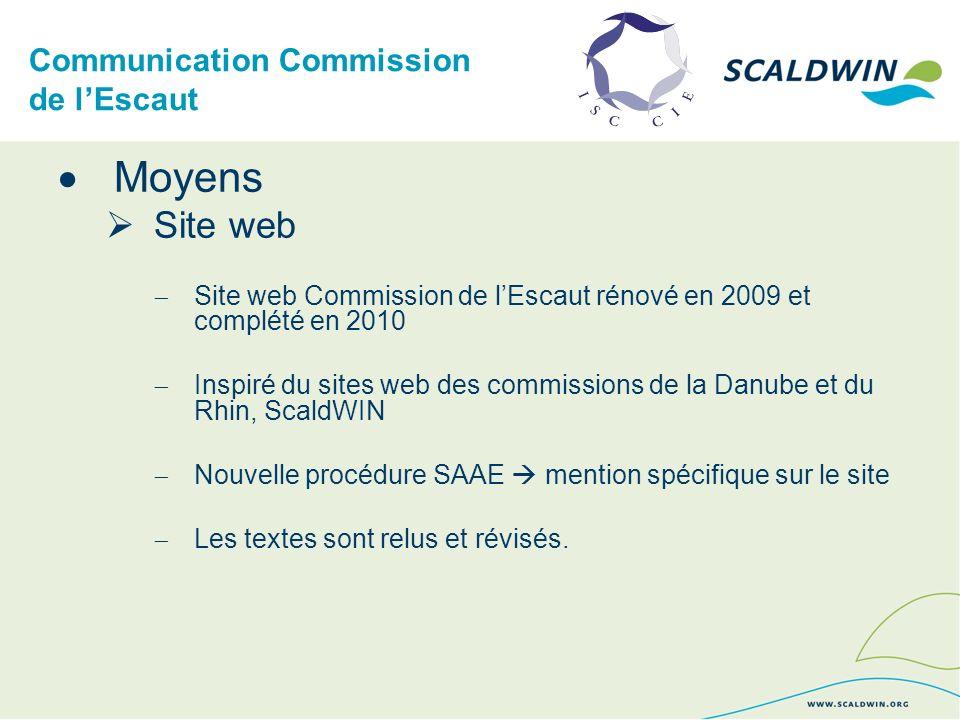 Communication Commission de lEscaut Moyens Site web Site web Commission de lEscaut rénové en 2009 et complété en 2010 Inspiré du sites web des commissions de la Danube et du Rhin, ScaldWIN Nouvelle procédure SAAE mention spécifique sur le site Les textes sont relus et révisés.