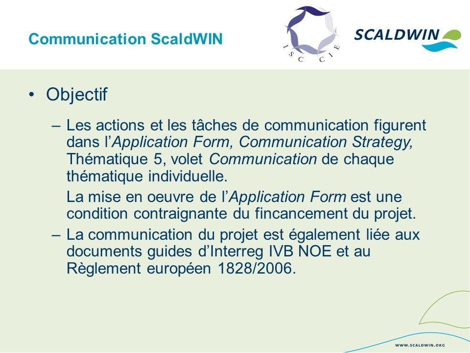 Communication ScaldWIN Objectif –Les actions et les tâches de communication figurent dans lApplication Form, Communication Strategy, Thématique 5, volet Communication de chaque thématique individuelle.