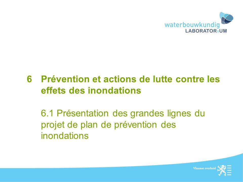 6Prévention et actions de lutte contre les effets des inondations 6.1 Présentation des grandes lignes du projet de plan de prévention des inondations
