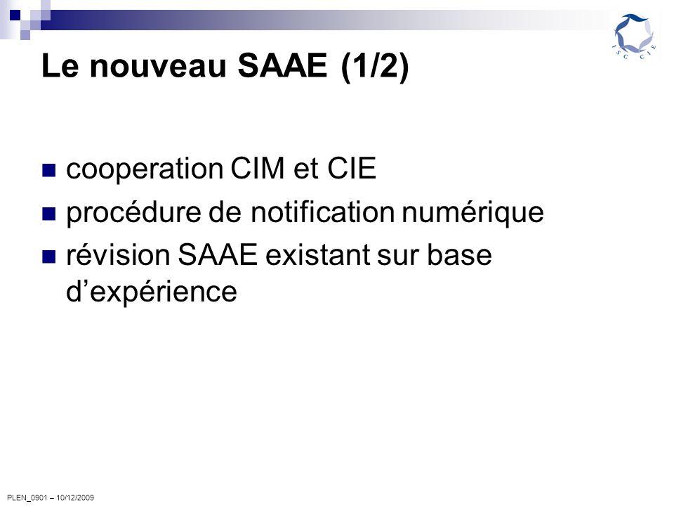 PLEN_0901 – 10/12/2009 Le nouveau SAAE (1/2) cooperation CIM et CIE procédure de notification numérique révision SAAE existant sur base dexpérience