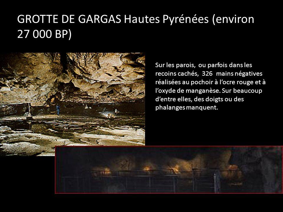 GROTTE DE GARGAS Hautes Pyrénées (environ 27 000 BP) Sur les parois, ou parfois dans les recoins cachés, 326 mains négatives réalisées au pochoir à lo