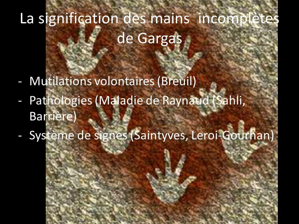 La signification des mains incomplètes de Gargas -Mutilations volontaires (Breuil) -Pathologies (Maladie de Raynaud (Sahli, Barrière) -Système de sign