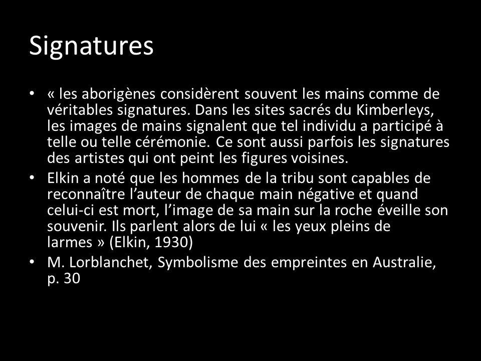 Signatures « les aborigènes considèrent souvent les mains comme de véritables signatures. Dans les sites sacrés du Kimberleys, les images de mains sig
