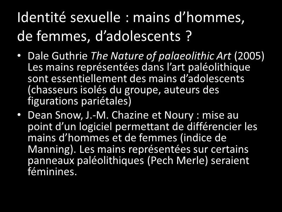 Identité sexuelle : mains dhommes, de femmes, dadolescents ? Dale Guthrie The Nature of palaeolithic Art (2005) Les mains représentées dans lart paléo