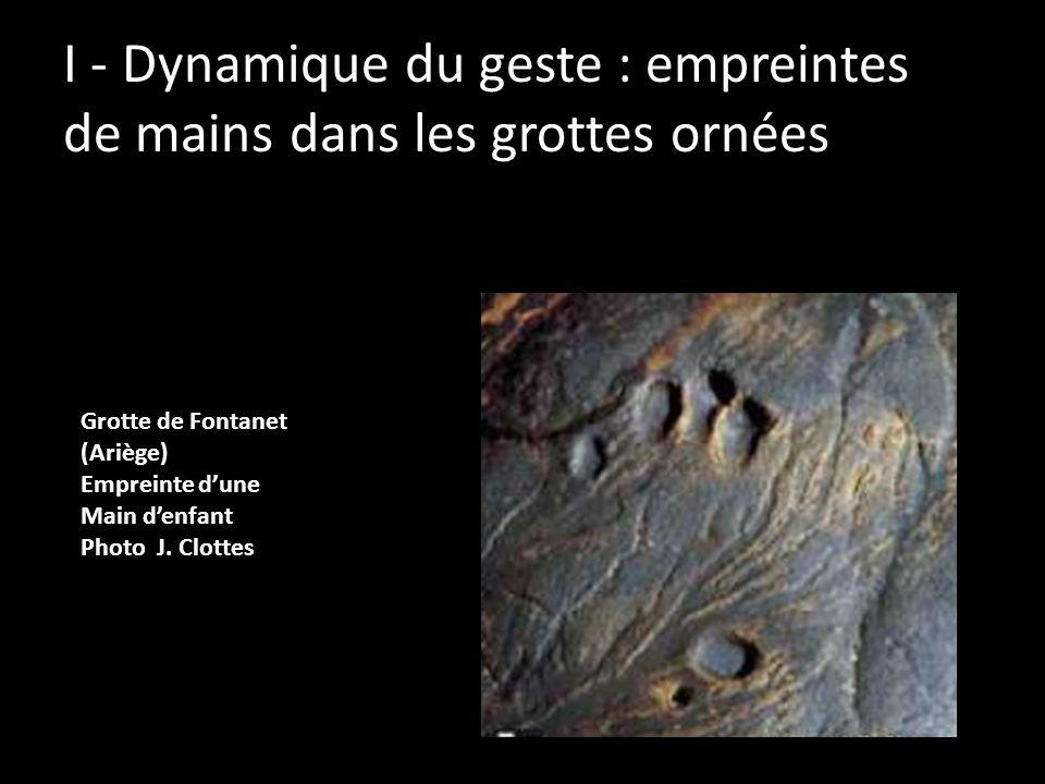 I - Dynamique du geste : empreintes de mains dans les grottes ornées Grotte de Fontanet (Ariège) Empreinte dune Main denfant Photo J. Clottes