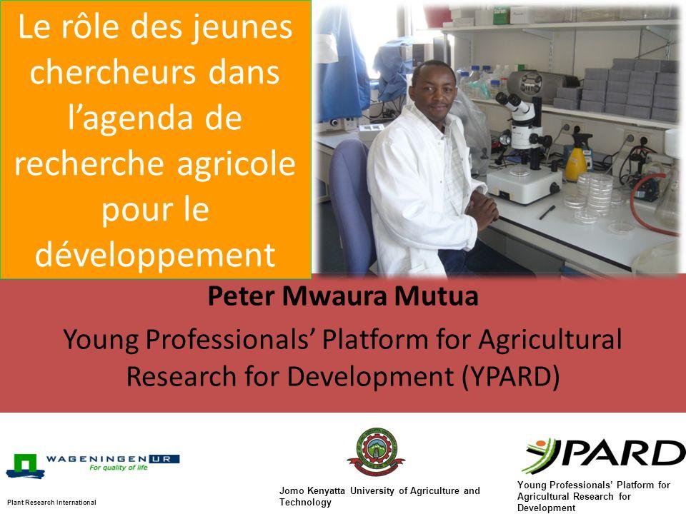 Peter Mwaura Mutua Young Professionals Platform for Agricultural Research for Development (YPARD) Le rôle des jeunes chercheurs dans lagenda de recher