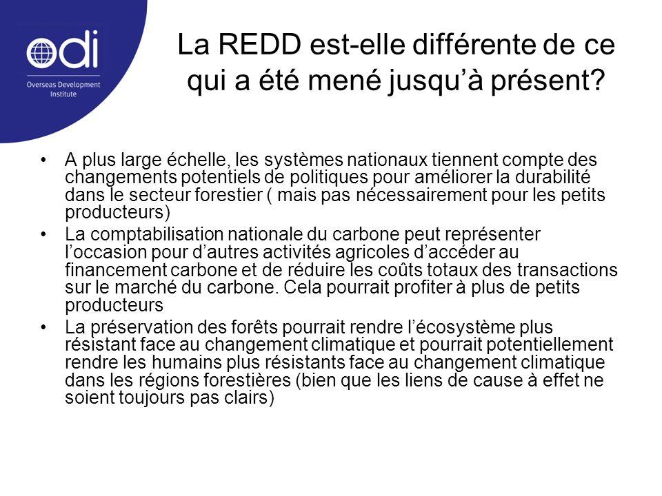 La REDD est-elle différente de ce qui a été mené jusquà présent? A plus large échelle, les systèmes nationaux tiennent compte des changements potentie