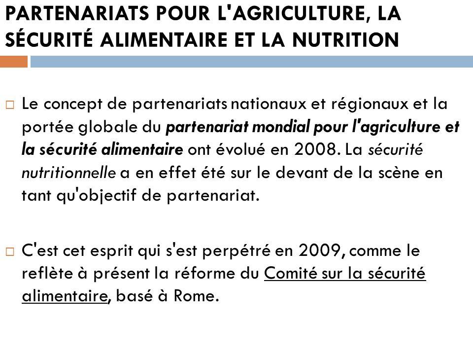 PARTENARIATS POUR L'AGRICULTURE, LA SÉCURITÉ ALIMENTAIRE ET LA NUTRITION Le concept de partenariats nationaux et régionaux et la portée globale du par