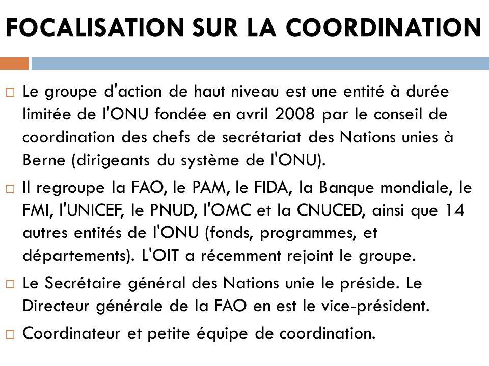FOCALISATION SUR LA COORDINATION Le groupe d'action de haut niveau est une entité à durée limitée de l'ONU fondée en avril 2008 par le conseil de coor