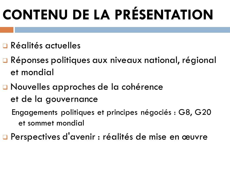 CONTENU DE LA PRÉSENTATION Réalités actuelles Réponses politiques aux niveaux national, régional et mondial Nouvelles approches de la cohérence et de