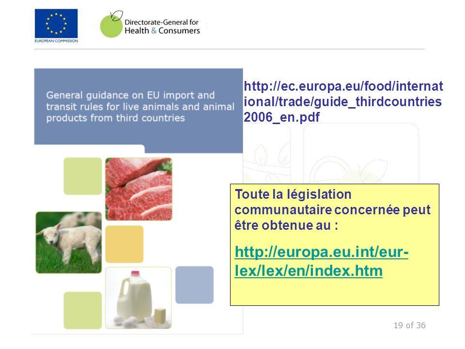 19 of 36 http://ec.europa.eu/food/internat ional/trade/guide_thirdcountries 2006_en.pdf Toute la législation communautaire concernée peut être obtenue