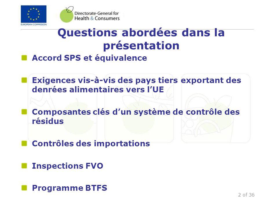 2 of 36 Questions abordées dans la présentation Accord SPS et équivalence Exigences vis-à-vis des pays tiers exportant des denrées alimentaires vers l