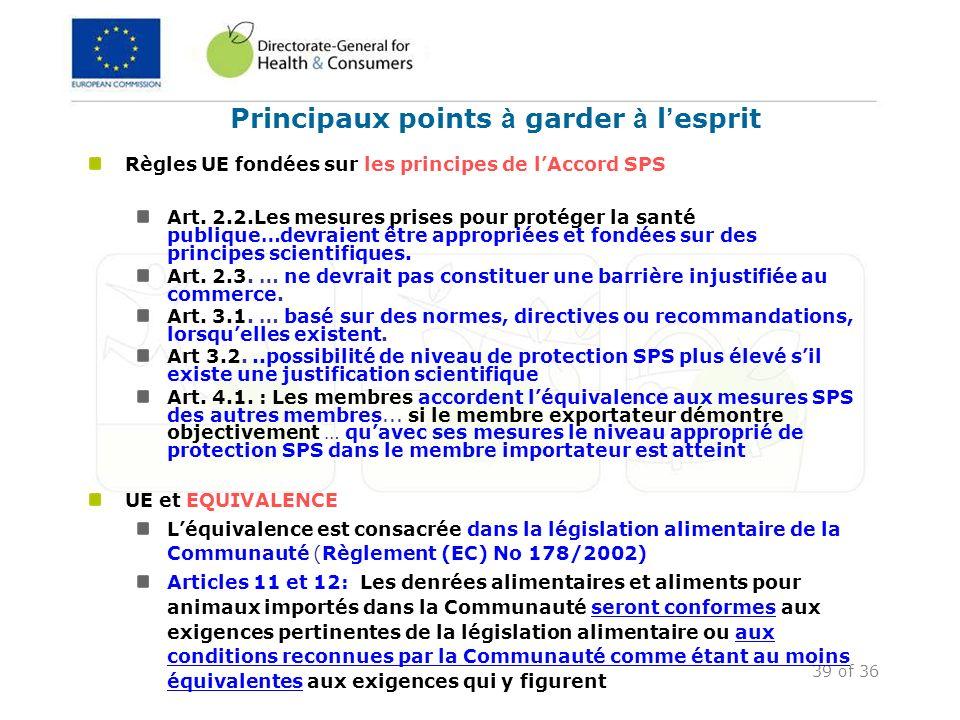 39 of 36 Principaux points à garder à l esprit Règles UE fondées sur les principes de lAccord SPS Art. 2.2.Les mesures prises pour protéger la santé p