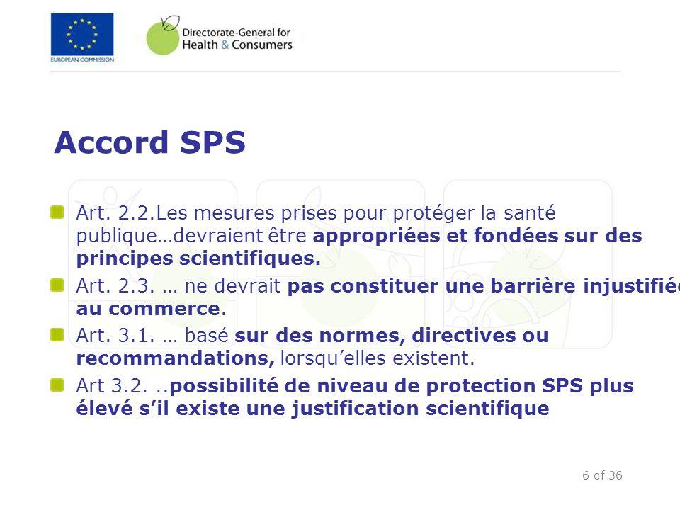 6 of 36 Accord SPS Art. 2.2.Les mesures prises pour protéger la santé publique…devraient être appropriées et fondées sur des principes scientifiques.