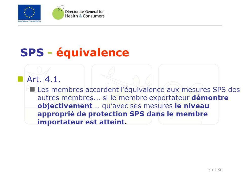 7 of 36 SPS - équivalence Art. 4.1. Les membres accordent léquivalence aux mesures SPS des autres membres... si le membre exportateur démontre objecti