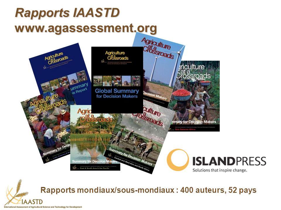 Rapports IAASTD www.agassessment.org Rapports mondiaux/sous-mondiaux : 400 auteurs, 52 pays