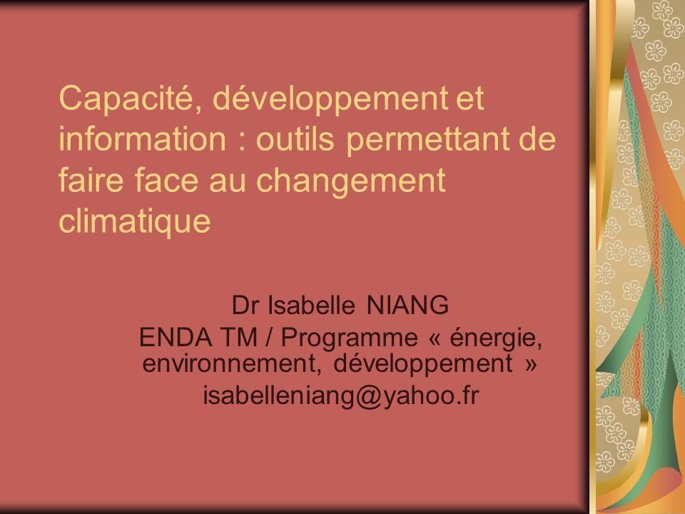 Capacité, développement et information : outils permettant de faire face au changement climatique Dr Isabelle NIANG ENDA TM / Programme « énergie, env