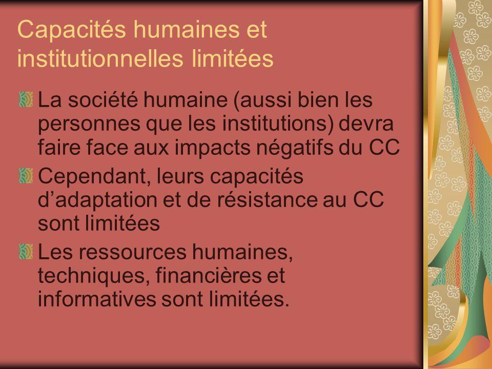 Capacités humaines et institutionnelles limitées La société humaine (aussi bien les personnes que les institutions) devra faire face aux impacts négat