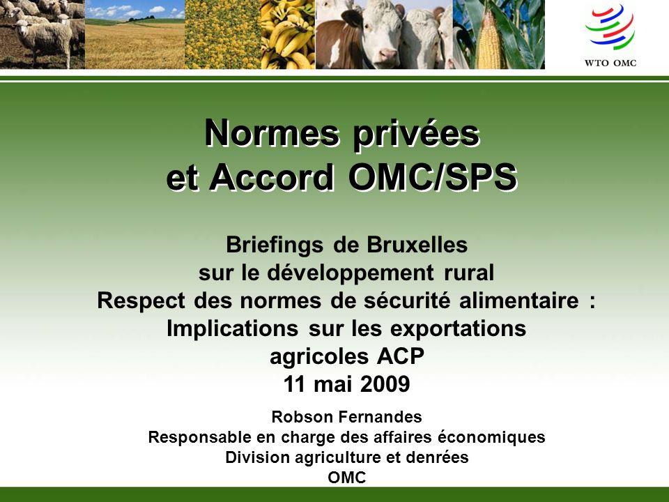 Normes privées et Accord OMC/SPS Briefings de Bruxelles sur le développement rural Respect des normes de sécurité alimentaire : Implications sur les e