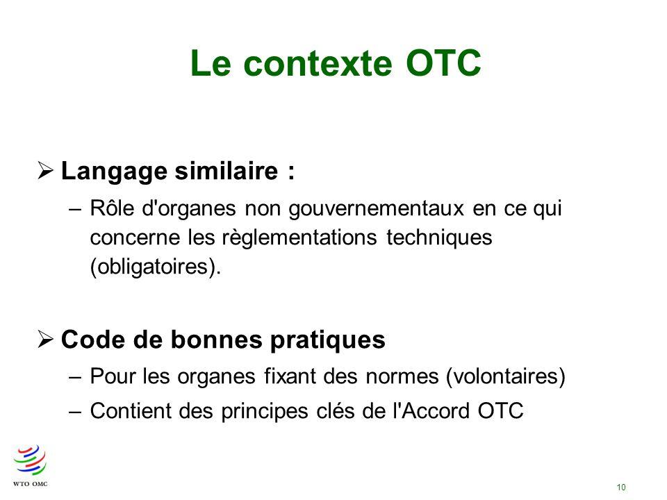 10 Langage similaire : –Rôle d'organes non gouvernementaux en ce qui concerne les règlementations techniques (obligatoires). Code de bonnes pratiques