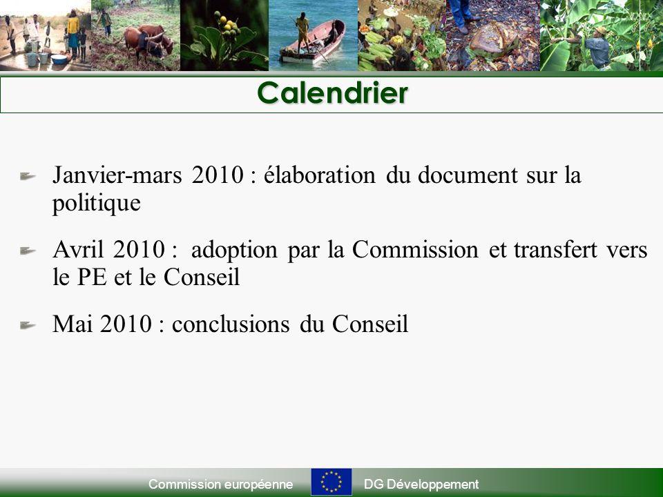 Commission européenneDG DéveloppementCalendrier Janvier-mars 2010 : élaboration du document sur la politique Avril 2010 : adoption par la Commission e