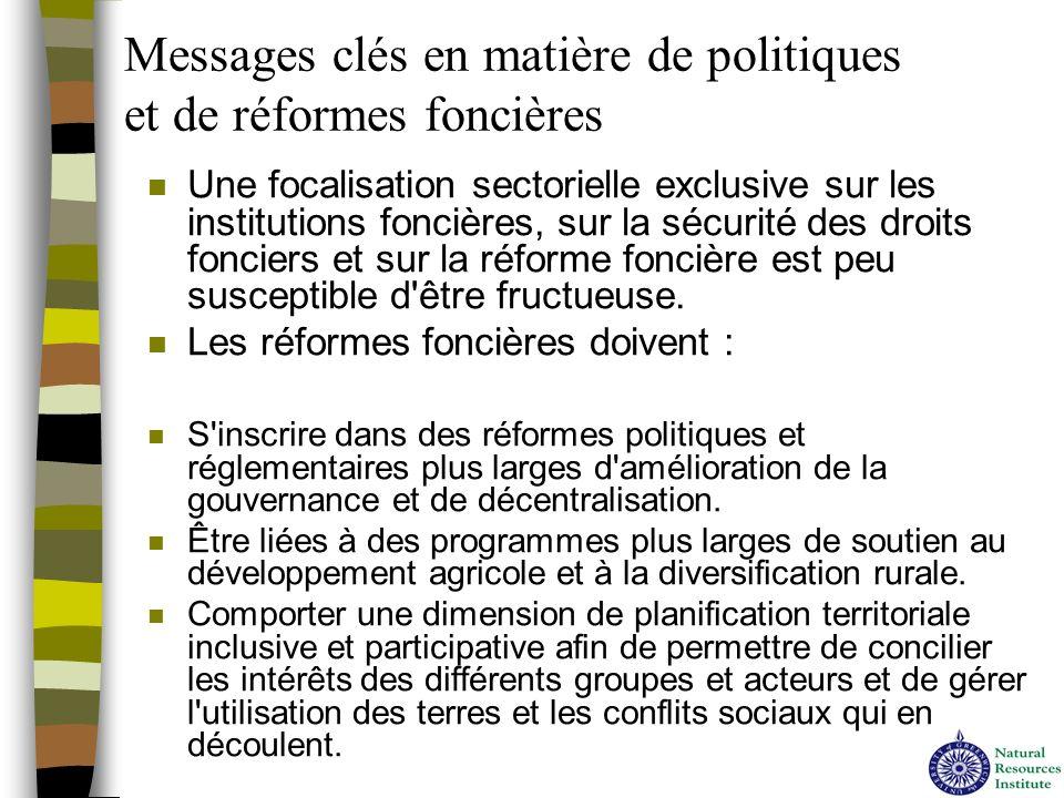 Messages clés en matière de politiques et de réformes foncières n Une focalisation sectorielle exclusive sur les institutions foncières, sur la sécuri