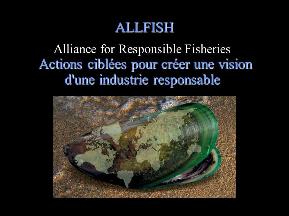 ALLFISH Actions ciblées pour créer une vision d'une industrie responsable Alliance for Responsible Fisheries Actions ciblées pour créer une vision d'u