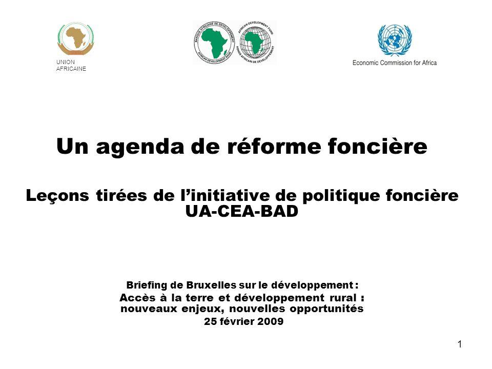1 Un agenda de réforme foncière Leçons tirées de linitiative de politique foncière UA-CEA-BAD Briefing de Bruxelles sur le développement : Accès à la