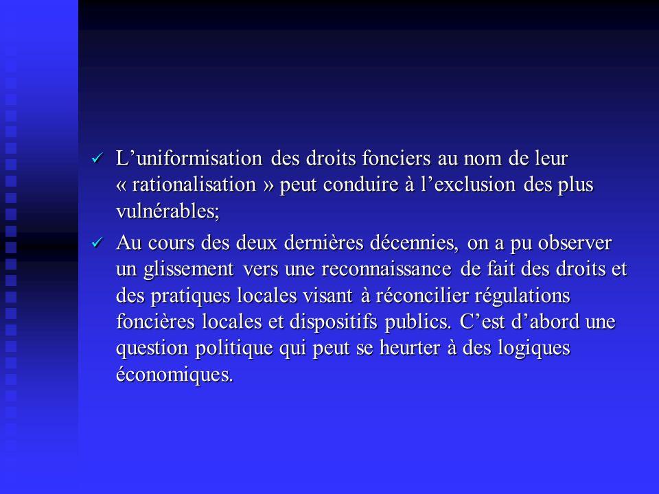 Luniformisation des droits fonciers au nom de leur « rationalisation » peut conduire à lexclusion des plus vulnérables; Luniformisation des droits fon