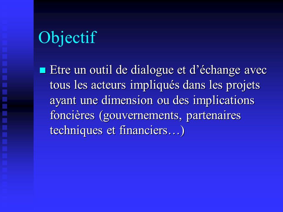 Objectif Etre un outil de dialogue et déchange avec tous les acteurs impliqués dans les projets ayant une dimension ou des implications foncières (gou