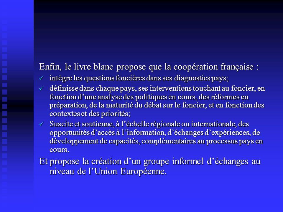 Enfin, le livre blanc propose que la coopération française : intègre les questions foncières dans ses diagnostics pays; intègre les questions foncière
