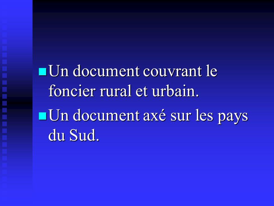 Un document couvrant le foncier rural et urbain. Un document couvrant le foncier rural et urbain. Un document axé sur les pays du Sud. Un document axé